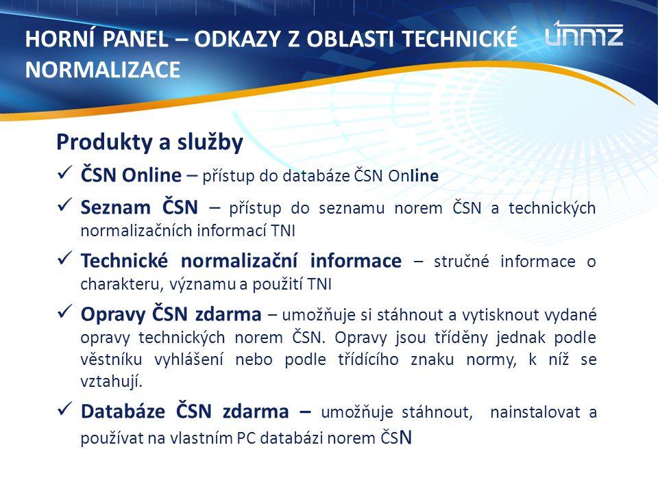 Produkty a služby ČSN Online – přístup do databáze ČSN Online Seznam ČSN – přístup do seznamu norem ČSN a technických normalizačních informací TNI Tec