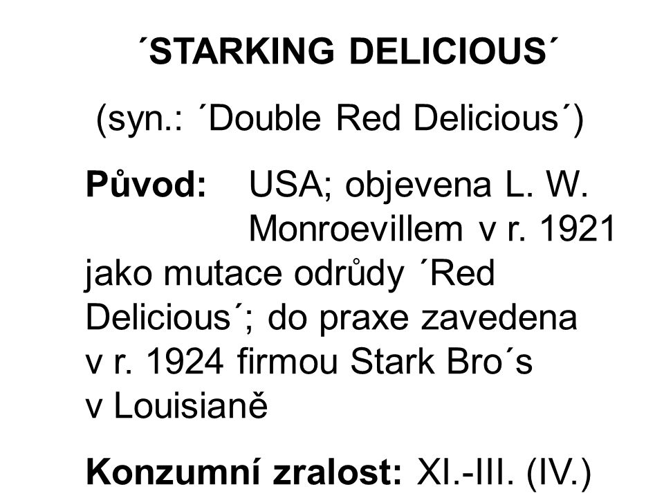 ´STARKING DELICIOUS´ (syn.: ´Double Red Delicious´) Původ: USA; objevena L.