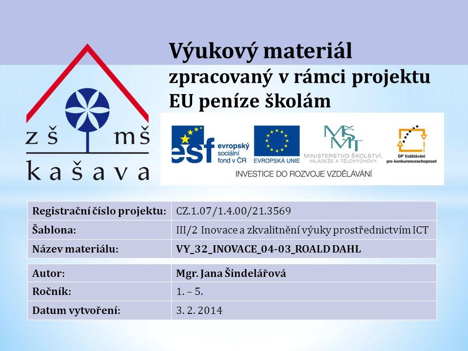 Výukový materiál zpracovaný v rámci projektu EU peníze školám Registrační číslo projektu:CZ.1.07/1.4.00/21.3569 Šablona:III/2 Inovace a zkvalitnění výuky prostřednictvím ICT Název materiálu:VY_32_INOVACE_04-03_ROALD DAHL Autor:Mgr.