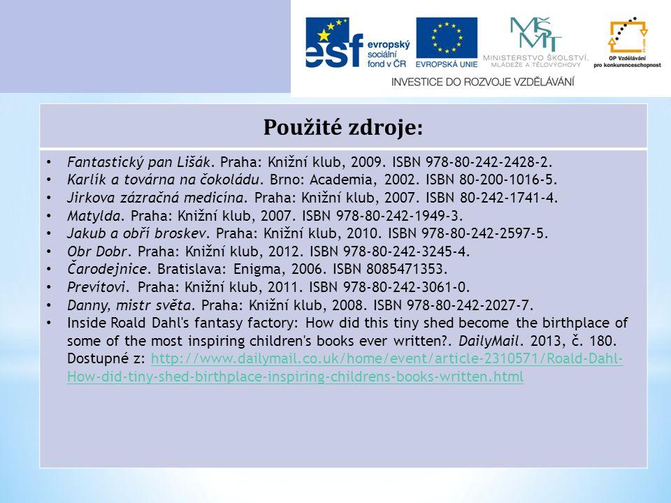 Použité zdroje: Fantastický pan Lišák. Praha: Knižní klub, 2009. ISBN 978-80-242-2428-2. Karlík a továrna na čokoládu. Brno: Academia, 2002. ISBN 80-2