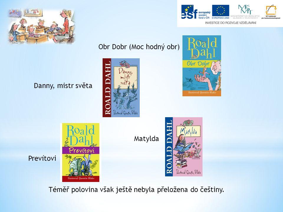Matylda Obr Dobr (Moc hodný obr) Prevítovi Danny, mistr světa Téměř polovina však ještě nebyla přeložena do češtiny.
