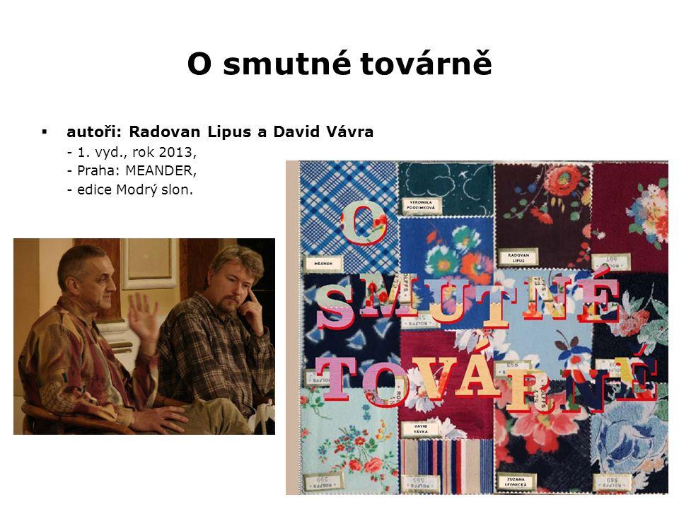O smutné továrně  autoři: Radovan Lipus a David Vávra - 1. vyd., rok 2013, - Praha: MEANDER, - edice Modrý slon.