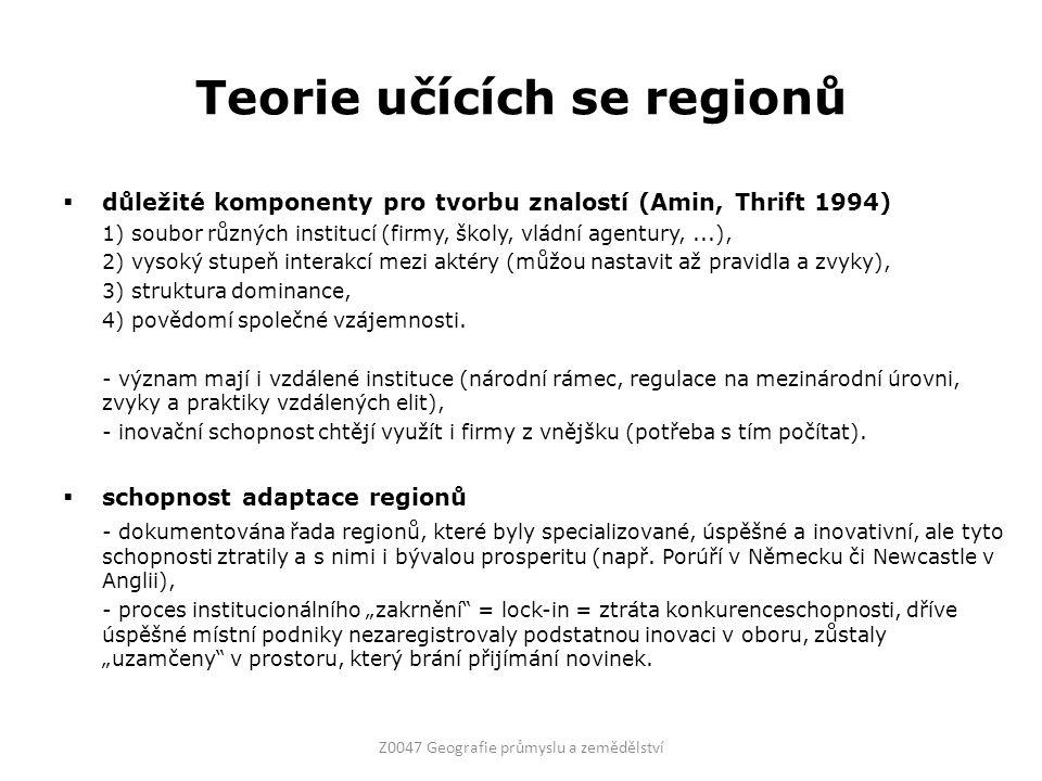 Teorie učících se regionů  důležité komponenty pro tvorbu znalostí (Amin, Thrift 1994) 1) soubor různých institucí (firmy, školy, vládní agentury,...