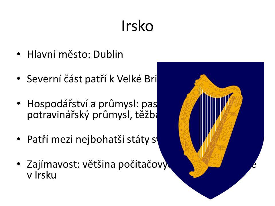 Irsko Hlavní město: Dublin Severní část patří k Velké Británii Hospodářství a průmysl: pastvinářství, potravinářský průmysl, těžba rašeliny Patří mezi nejbohatší státy světa Zajímavost: většina počítačových her vzniká právě v Irsku