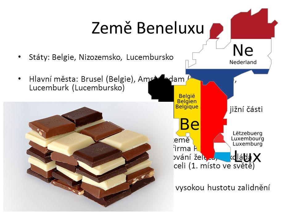 Země Beneluxu Státy: Belgie, Nizozemsko, Lucembursko Hlavní města: Brusel (Belgie), Amsterodam (Nizozemsko), Lucemburk (Lucembursko) Obyvatelstvo: Belgie – v severní části země Vlámové, v jižní části Valoni Hospodářství a průmysl: velmi vyspělé země - Nizozemsko: sýry, tulipány, růže, firma Philips - Belgie: broušení diamantů, zpracování železa, čokoláda - Lucembursko: hutnictví, výroba oceli (1.