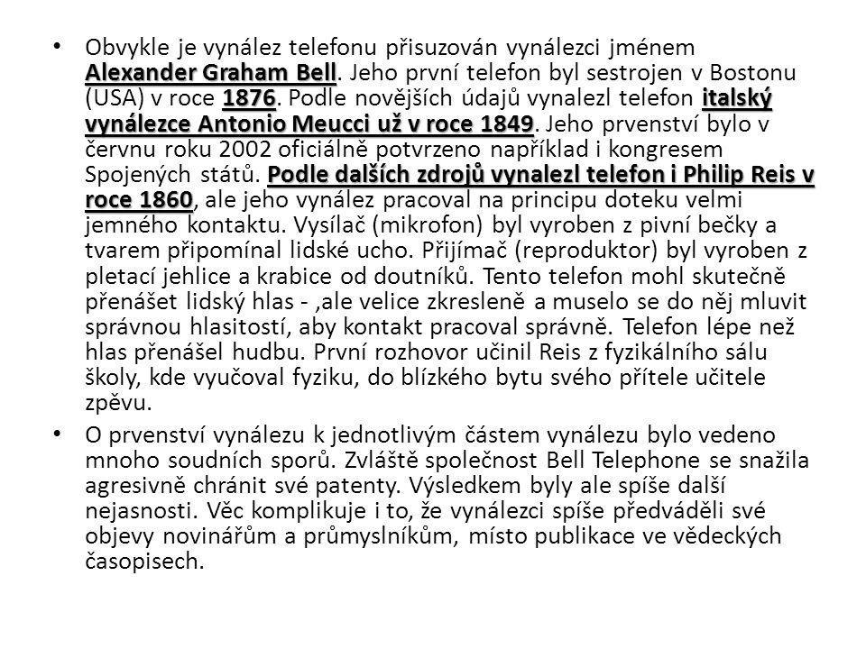 Alexander Graham Bell 1876italský vynálezce Antonio Meucci už v roce 1849 Podle dalších zdrojů vynalezl telefon i Philip Reis v roce 1860 Obvykle je vynález telefonu přisuzován vynálezci jménem Alexander Graham Bell.