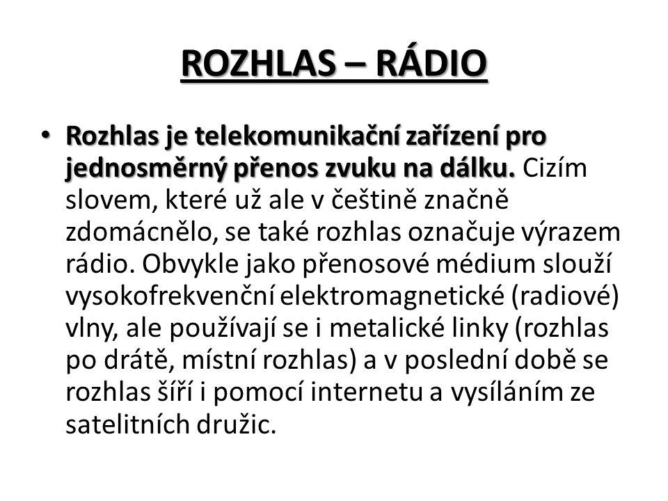 ROZHLAS – RÁDIO Rozhlas je telekomunikační zařízení pro jednosměrný přenos zvuku na dálku.