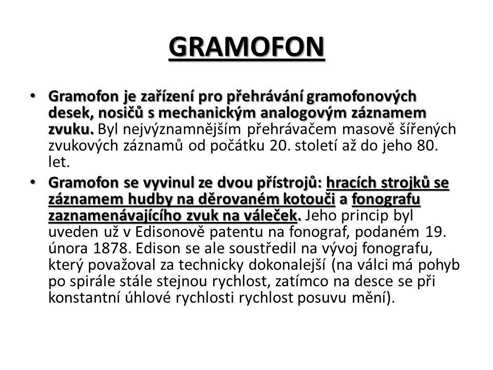GRAMOFON Gramofon je zařízení pro přehrávání gramofonových desek, nosičů s mechanickým analogovým záznamem zvuku.