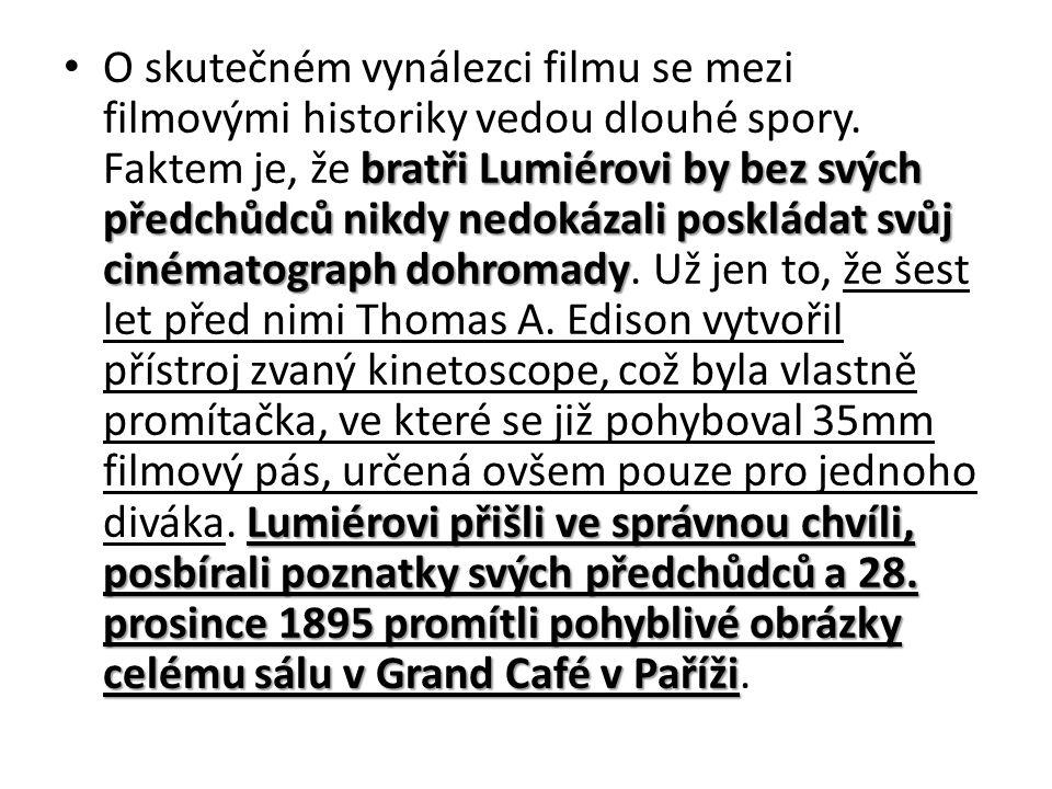 bratři Lumiérovi by bez svých předchůdců nikdy nedokázali poskládat svůj cinématograph dohromady Lumiérovi přišli ve správnou chvíli, posbírali poznatky svých předchůdců a 28.