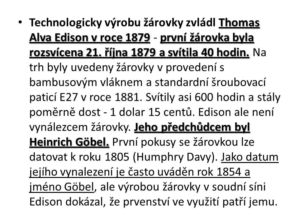 Thomas Alva Edison v roce 1879první žárovka byla rozsvícena 21.