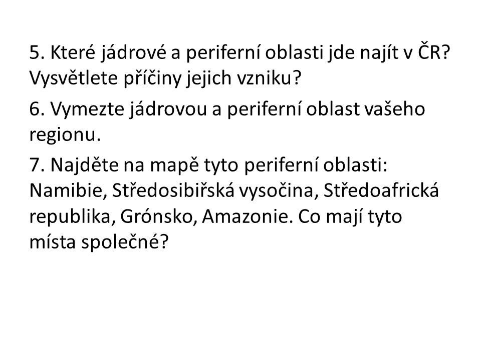 5. Které jádrové a periferní oblasti jde najít v ČR.