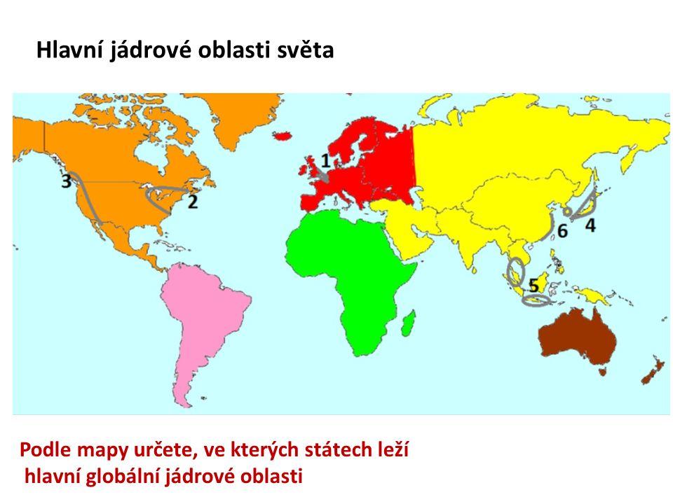 Hlavní jádrové oblasti světa Podle mapy určete, ve kterých státech leží hlavní globální jádrové oblasti