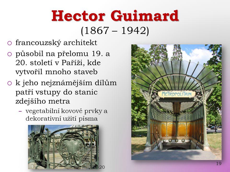 Hector Guimard Hector Guimard (1867 – 1942) o francouzský architekt o působil na přelomu 19.