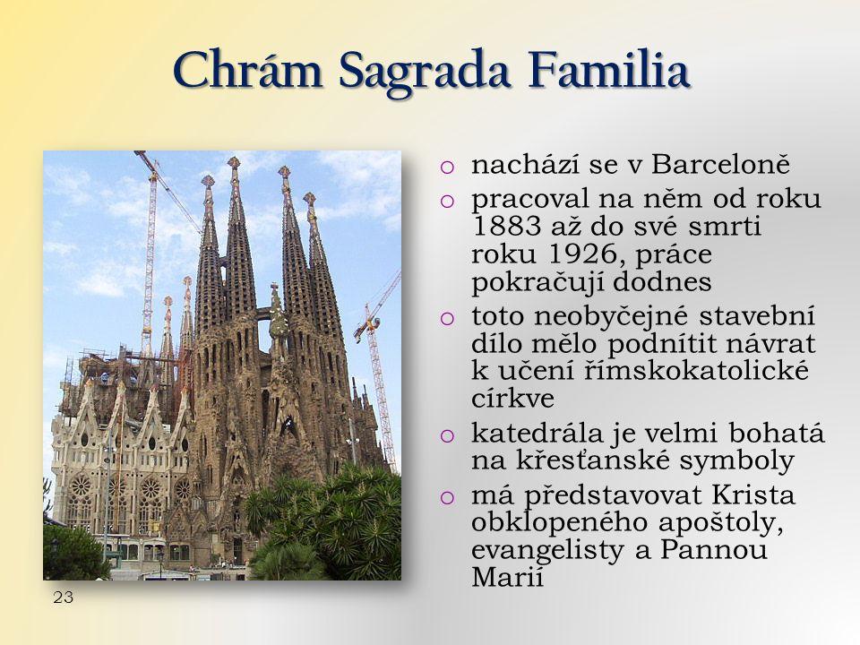 Chrám Sagrada Familia o nachází se v Barceloně o pracoval na něm od roku 1883 až do své smrti roku 1926, práce pokračují dodnes o toto neobyčejné stavební dílo mělo podnítit návrat k učení římskokatolické církve o katedrála je velmi bohatá na křesťanské symboly o má představovat Krista obklopeného apoštoly, evangelisty a Pannou Marií 23