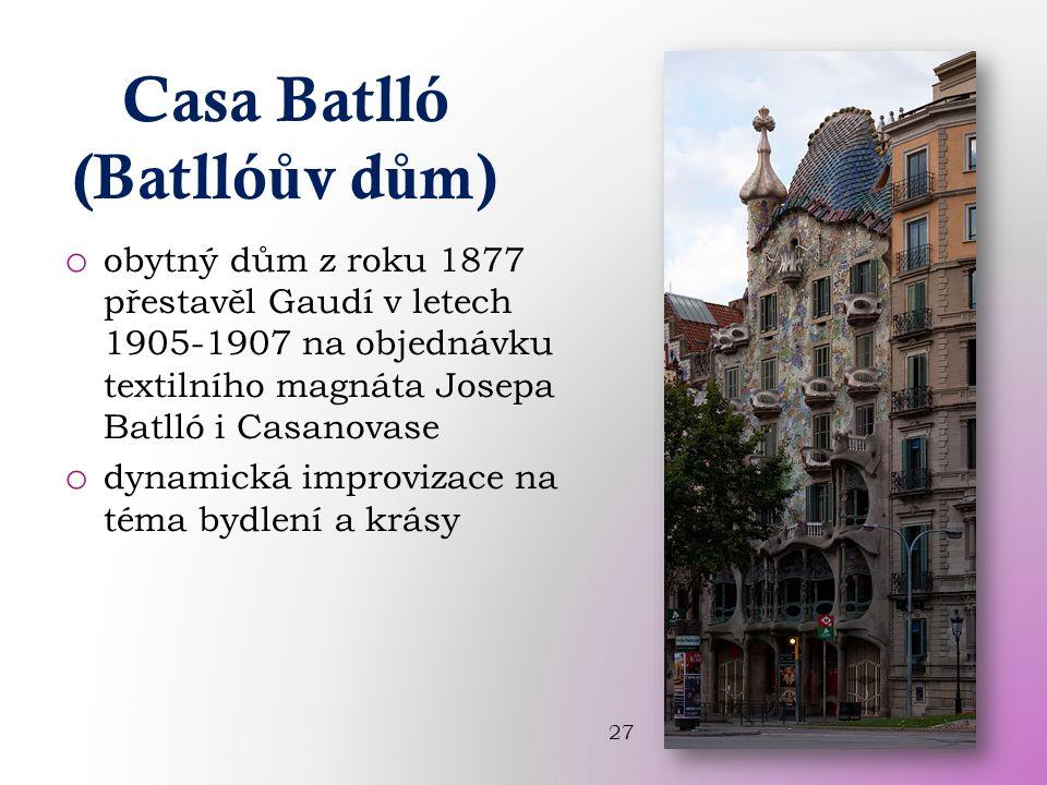 Casa Batlló (Batlló ů v d ů m) o obytný dům z roku 1877 přestavěl Gaudí v letech 1905-1907 na objednávku textilního magnáta Josepa Batlló i Casanovase o dynamická improvizace na téma bydlení a krásy 27