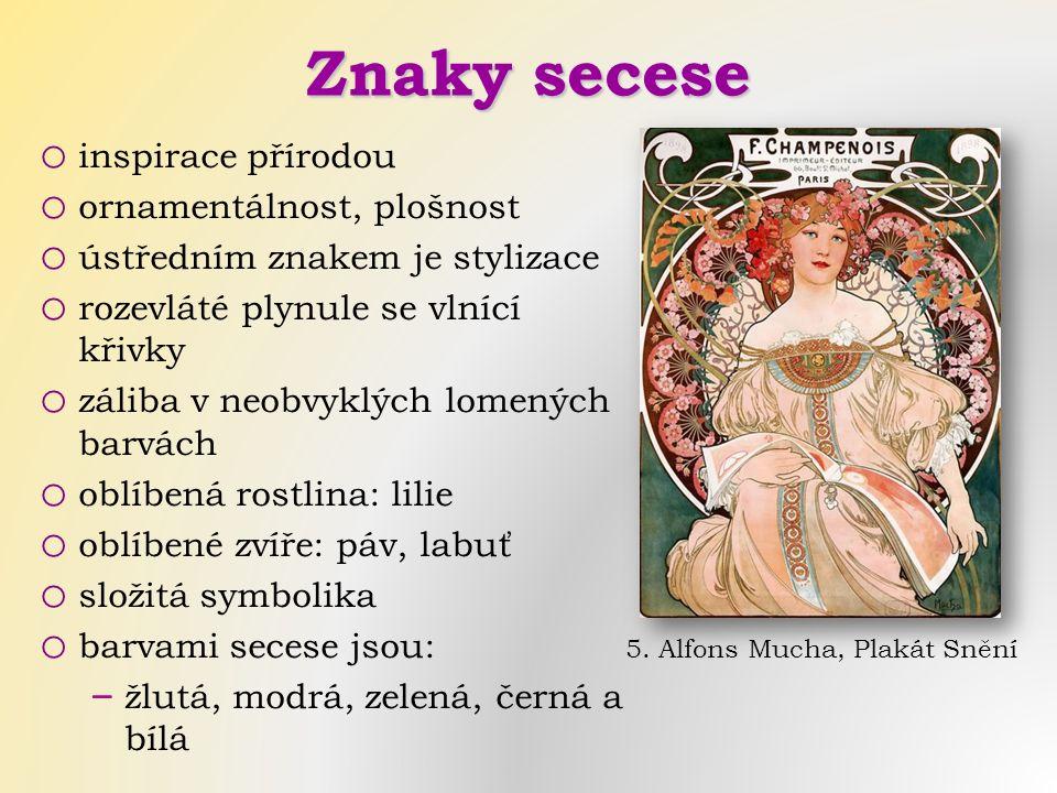 5. Alfons Mucha, Plakát Snění Znaky secese o inspirace přírodou o ornamentálnost, plošnost o ústředním znakem je stylizace o rozevláté plynule se vlní