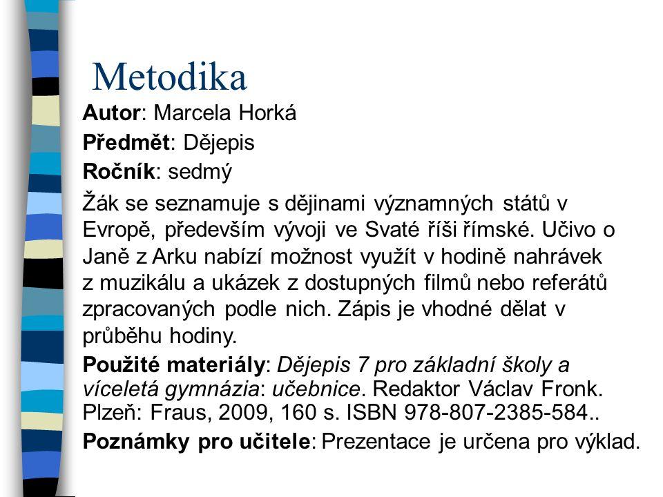Metodika Autor: Marcela Horká Předmět: Dějepis Ročník: sedmý Žák se seznamuje s dějinami významných států v Evropě, především vývoji ve Svaté říši římské.