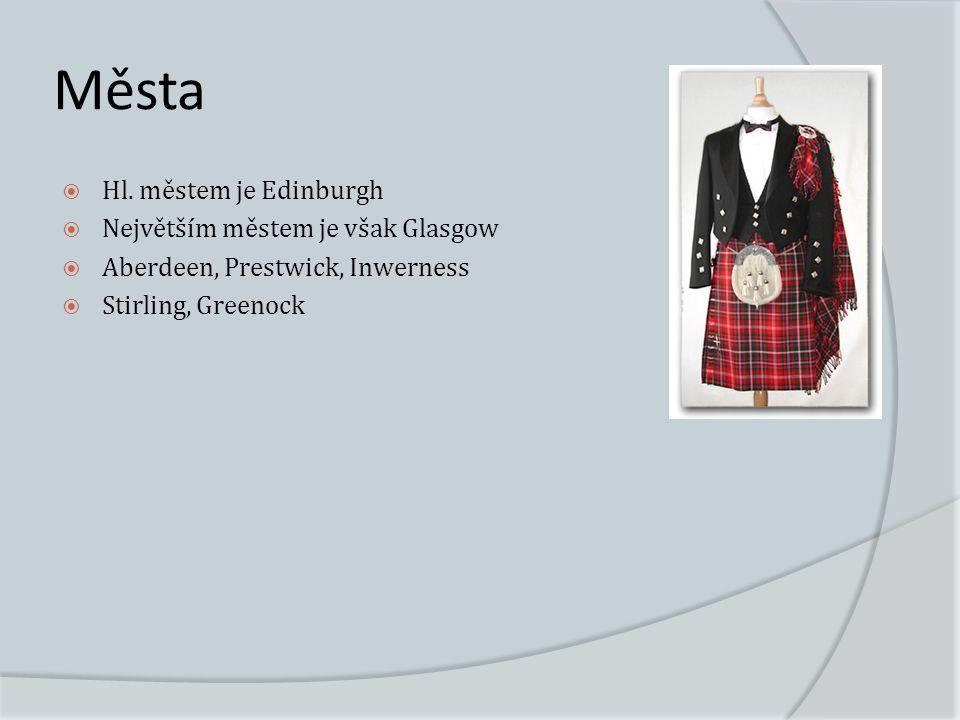  Hl. městem je Edinburgh  Největším městem je však Glasgow  Aberdeen, Prestwick, Inwerness  Stirling, Greenock Města