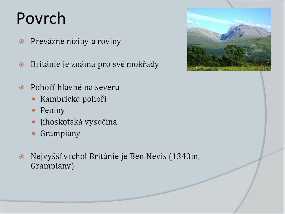 Povrch  Převážně nížiny a roviny  Británie je známa pro své mokřady  Pohoří hlavně na severu Kambrické pohoří Peniny Jihoskotská vysočina Grampiany  Nejvyšší vrchol Británie je Ben Nevis (1343m, Grampiany)