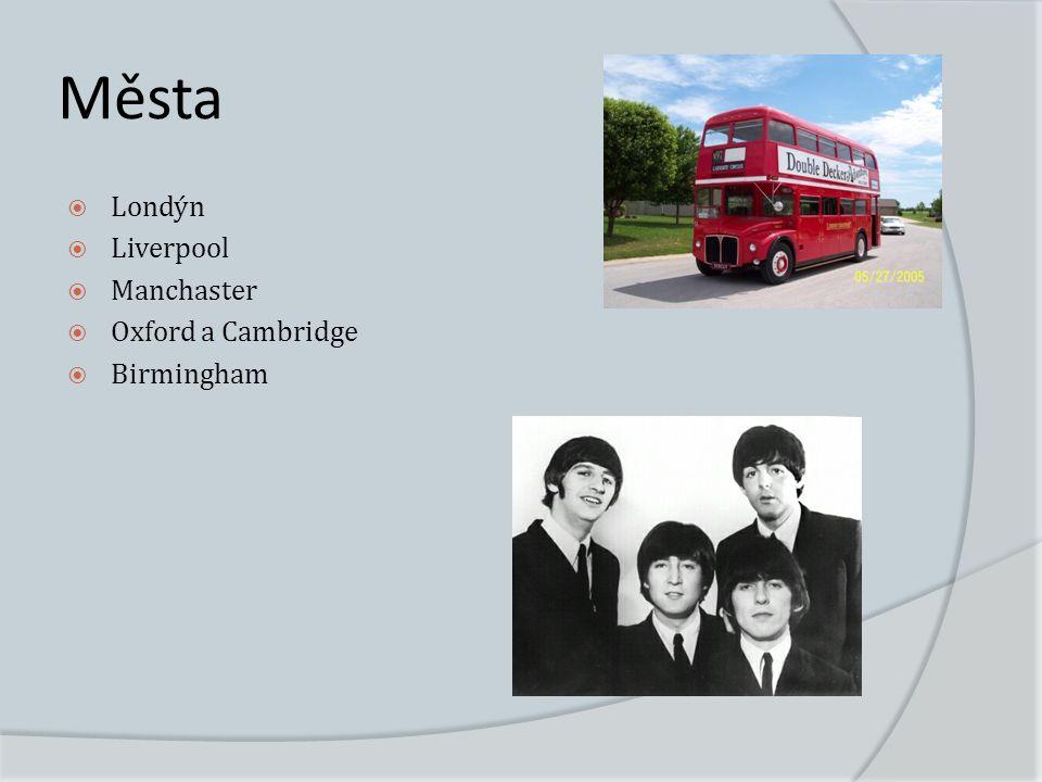 Města  Londýn  Liverpool  Manchaster  Oxford a Cambridge  Birmingham
