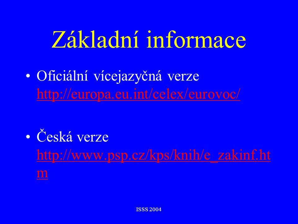 ISSS 2004 Aktuální verze Eurovocu verze 4.1 11 oficiálních jazyků 7 jazyků přistupujících zemí 21 tematických polí 127 mikrotezaurů 6501 deskriptorů