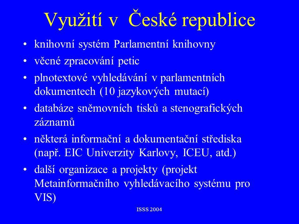 ISSS 2004 Využití v České republice knihovní systém Parlamentní knihovny věcné zpracování petic plnotextové vyhledávání v parlamentních dokumentech (10 jazykových mutací) databáze sněmovních tisků a stenografických záznamů některá informační a dokumentační střediska (např.