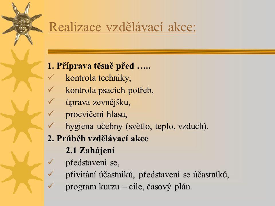 Realizace vzdělávací akce: 1. Příprava těsně před ….. kontrola techniky, kontrola psacích potřeb, úprava zevnějšku, procvičení hlasu, hygiena učebny (