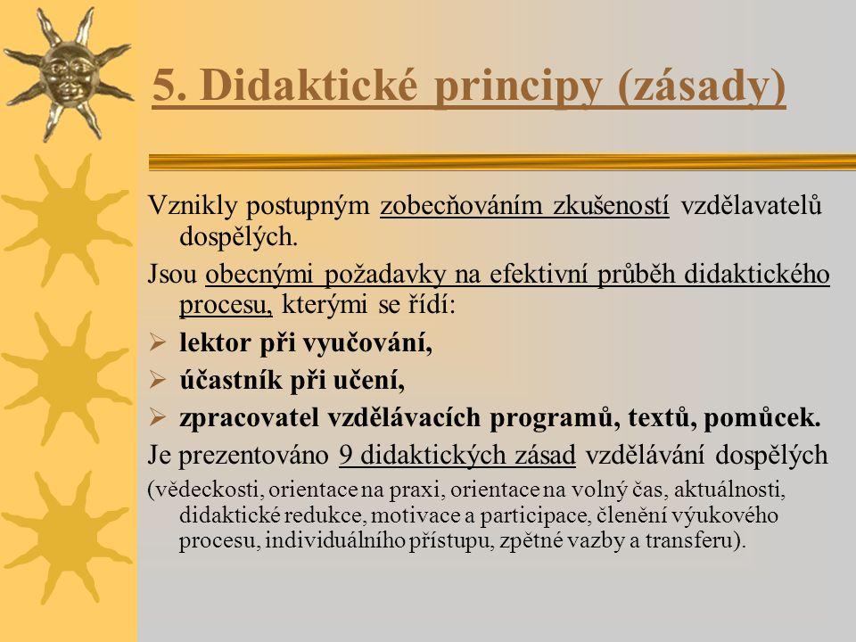 5. Didaktické principy (zásady) Vznikly postupným zobecňováním zkušeností vzdělavatelů dospělých.