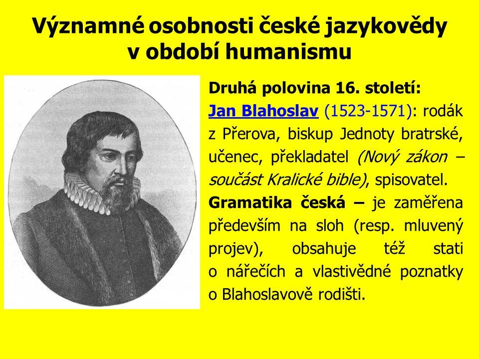 Významné osobnosti české jazykovědy v období humanismu První třetina 16.