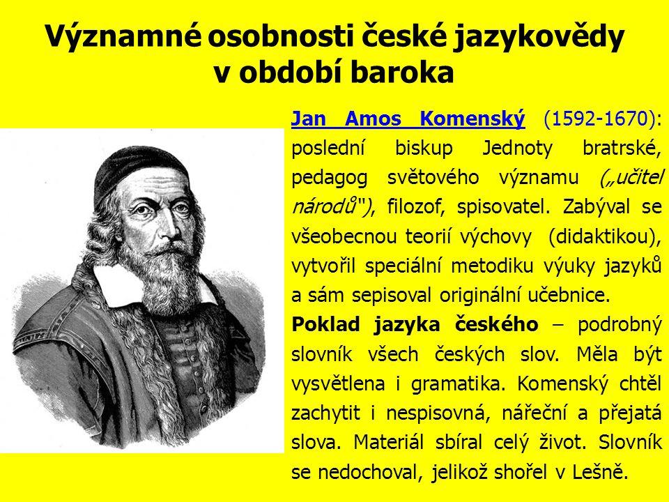 Významné osobnosti české jazykovědy v období humanismu Daniel Adam z Veleslavína (1546-1599): český nakladatel, spisovatel, tiskař, organizátor literární činnosti a humanista.