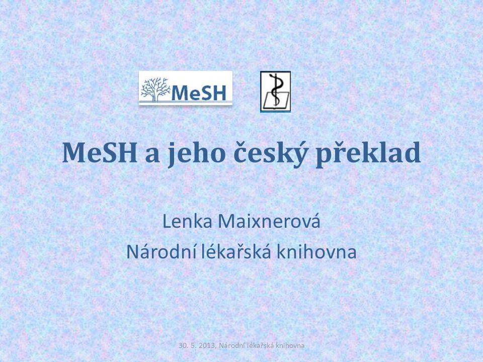 MeSH a jeho český překlad Lenka Maixnerová Národní lékařská knihovna 30.