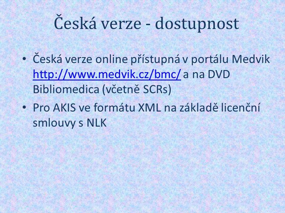 Česká verze - dostupnost Česká verze online přístupná v portálu Medvik http://www.medvik.cz/bmc/ a na DVD Bibliomedica (včetně SCRs) http://www.medvik.cz/bmc/ Pro AKIS ve formátu XML na základě licenční smlouvy s NLK