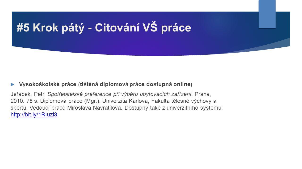 #5 Krok pátý - Citování VŠ práce  Vysokoškolské práce (tištěná diplomová práce dostupná online) Jeřábek, Petr. Spotřebitelské preference při výběru u