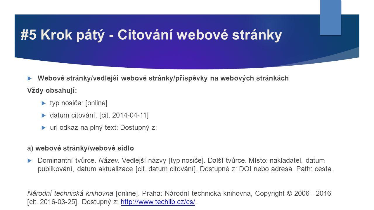 #5 Krok pátý - Citování webové stránky  Webové stránky/vedlejší webové stránky/příspěvky na webových stránkách Vždy obsahují:  typ nosiče: [online]