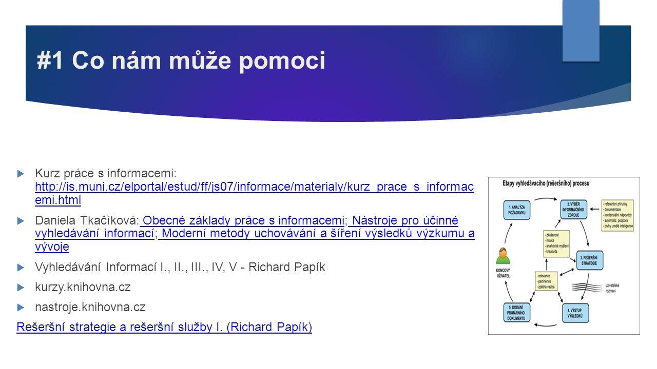 #1 Co nám může pomoci  Kurz práce s informacemi: http://is.muni.cz/elportal/estud/ff/js07/informace/materialy/kurz_prace_s_informac emi.html http://i