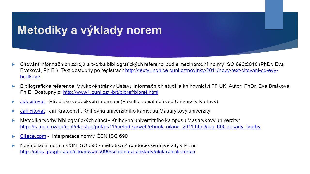 Metodiky a výklady norem  Citování informačních zdrojů a tvorba bibliografických referencí podle mezinárodní normy ISO 690:2010 (PhDr. Eva Bratková,