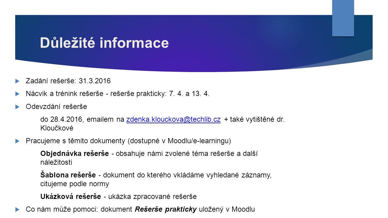 Důležité informace  Zadání rešerše: 31.3.2016  Nácvik a trénink rešerše - rešerše prakticky: 7. 4. a 13. 4.  Odevzdání rešerše do 28.4.2016, emaile