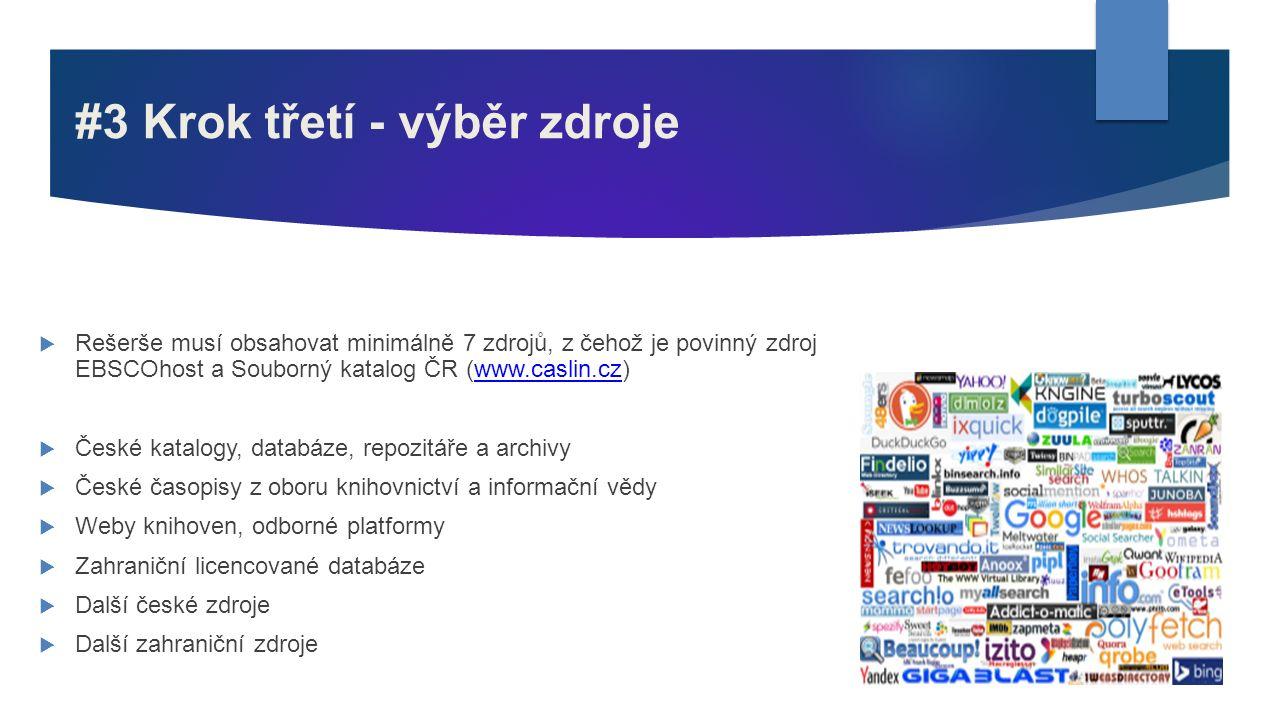 #3 Krok třetí - výběr zdroje  Rešerše musí obsahovat minimálně 7 zdrojů, z čehož je povinný zdroj EBSCOhost a Souborný katalog ČR (www.caslin.cz)www.