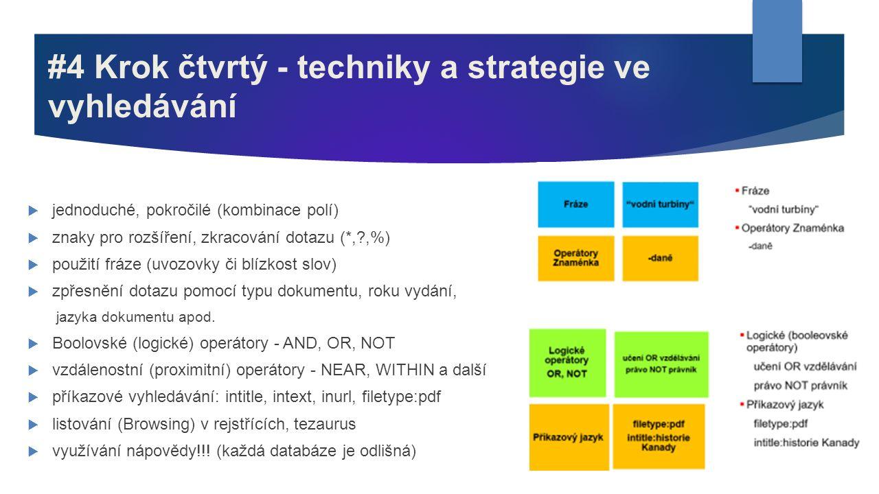#4 Krok čtvrtý - techniky a strategie ve vyhledávání  jednoduché, pokročilé (kombinace polí)  znaky pro rozšíření, zkracování dotazu (*,?,%)  použi
