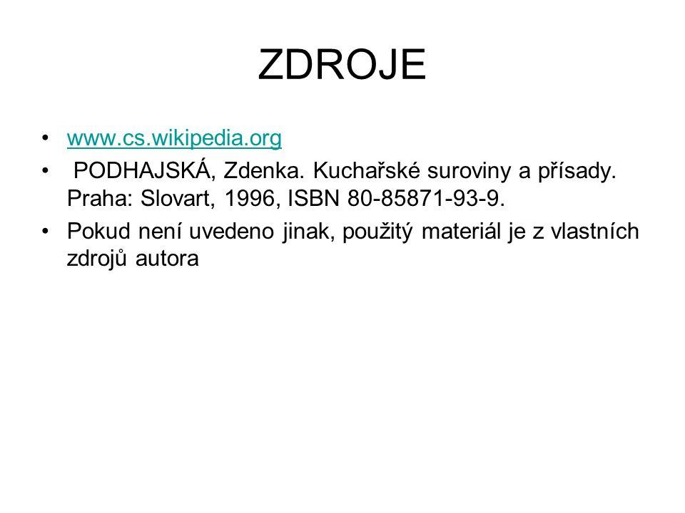 ZDROJE www.cs.wikipedia.org PODHAJSKÁ, Zdenka. Kuchařské suroviny a přísady. Praha: Slovart, 1996, ISBN 80-85871-93-9. Pokud není uvedeno jinak, použi