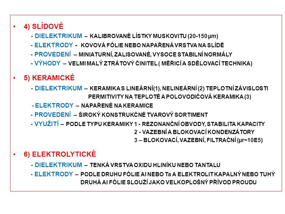 4) SLÍDOVÉ - DIELEKTRIKUM – KALIBROVANÉ LÍSTKY MUSKOVITU (20-150 µm) - ELEKTRODY - KOVOVÁ FÓLIE NEBO NAPAŘENÁ VRSTVA NA SLÍDĚ - PROVEDENÍ – MINIATURNÍ