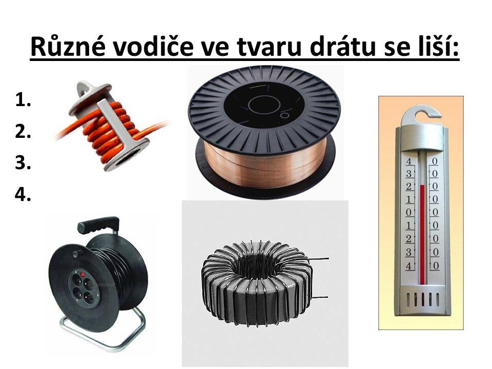 Různé vodiče ve tvaru drátu se liší: 1. 2. 3. 4.