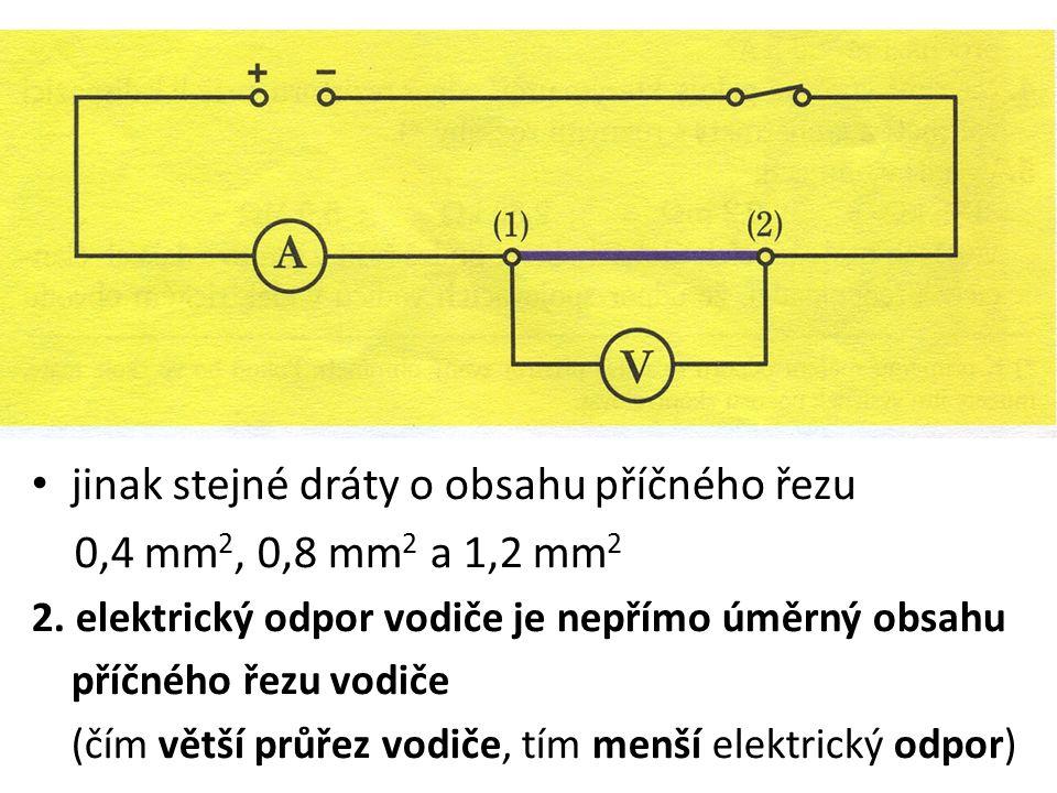 jinak stejné dráty o obsahu příčného řezu 0,4 mm 2, 0,8 mm 2 a 1,2 mm 2 2. elektrický odpor vodiče je nepřímo úměrný obsahu příčného řezu vodiče (čím