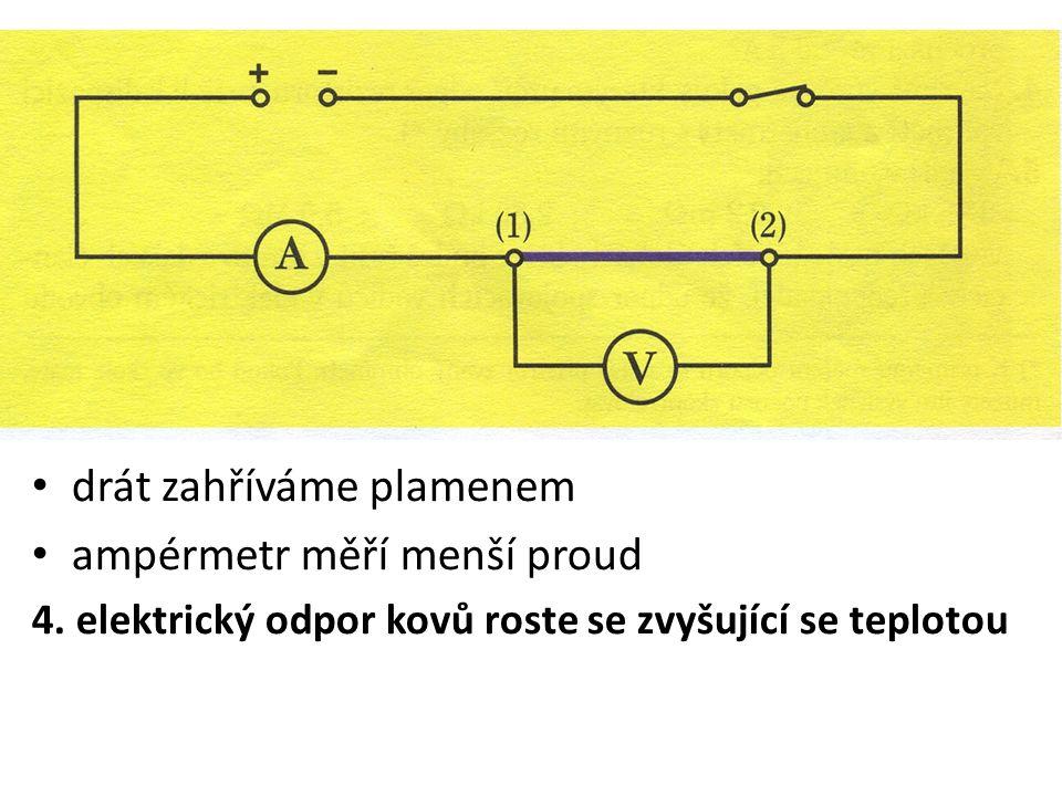 drát zahříváme plamenem ampérmetr měří menší proud 4. elektrický odpor kovů roste se zvyšující se teplotou