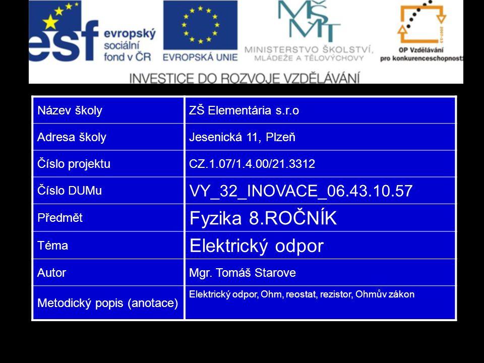 Název školyZŠ Elementária s.r.o Adresa školyJesenická 11, Plzeň Číslo projektuCZ.1.07/1.4.00/21.3312 Číslo DUMu VY_32_INOVACE_06.43.10.57 Předmět Fyzi