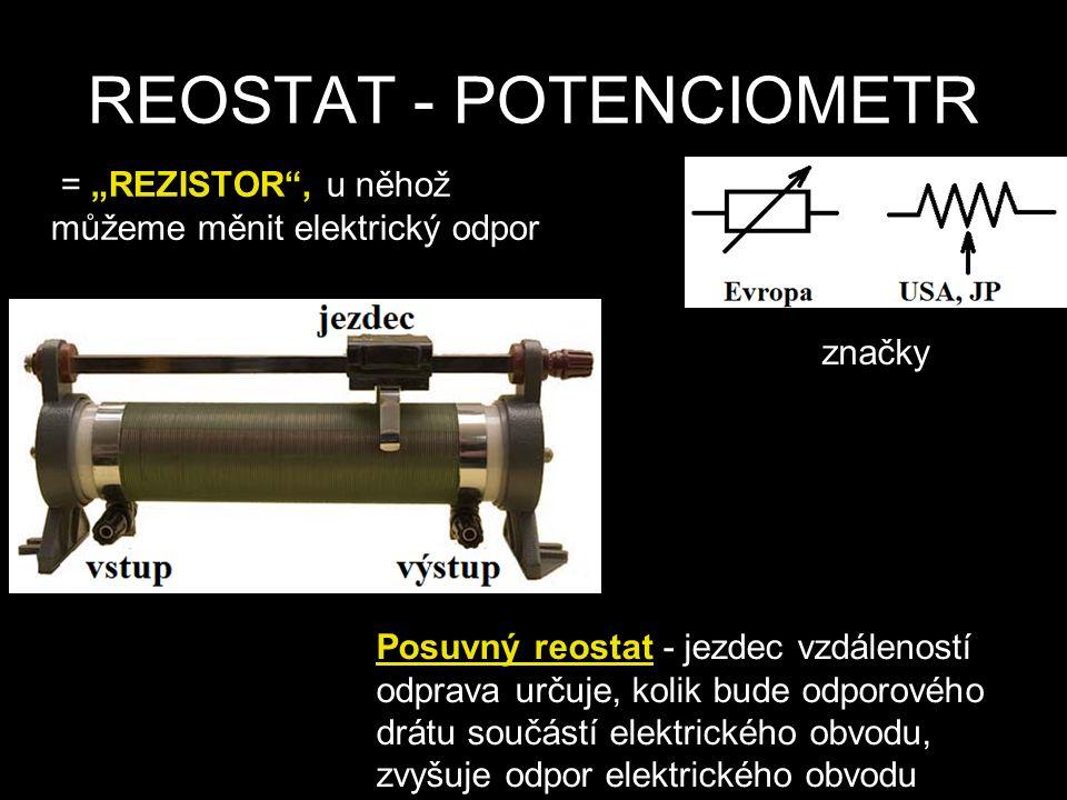 """REOSTAT - POTENCIOMETR = """"REZISTOR , u něhož můžeme měnit elektrický odpor Posuvný reostat - jezdec vzdáleností odprava určuje, kolik bude odporového drátu součástí elektrického obvodu, zvyšuje odpor elektrického obvodu značky"""
