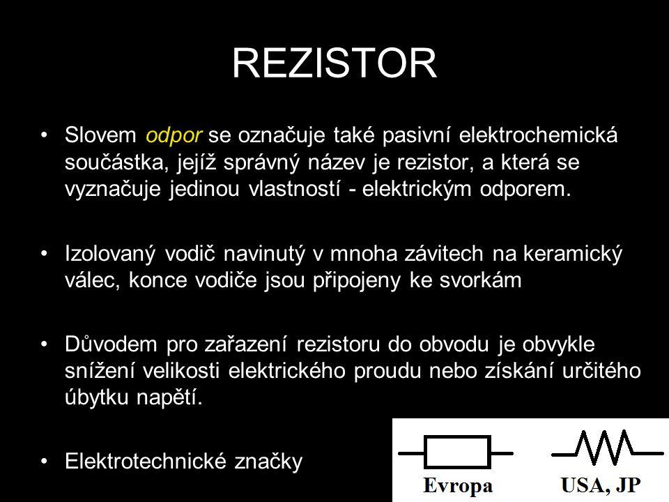 REZISTOR Slovem odpor se označuje také pasivní elektrochemická součástka, jejíž správný název je rezistor, a která se vyznačuje jedinou vlastností - elektrickým odporem.