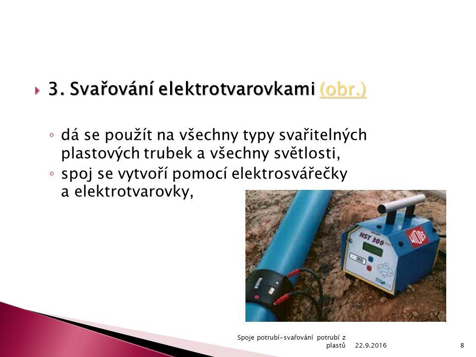  3. Svařování elektrotvarovkami (obr.) (obr.) ◦ dá se použít na všechny typy svařitelných plastových trubek a všechny světlosti, ◦ spoj se vytvoří po