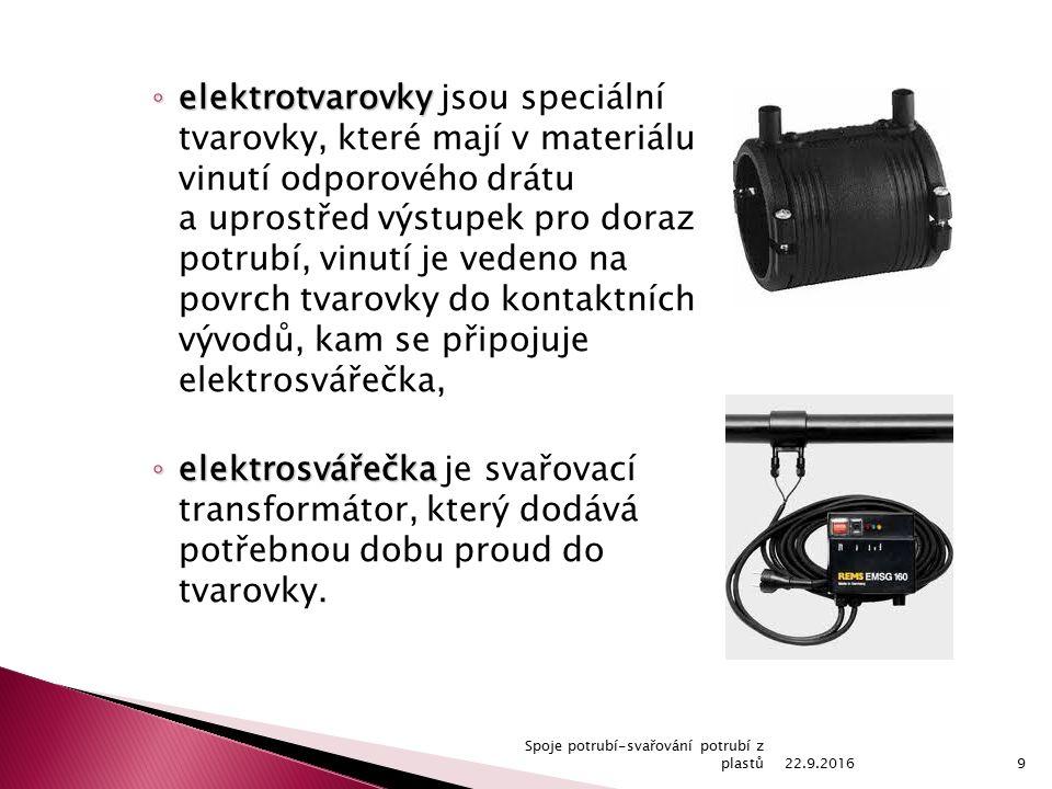 ◦ elektrotvarovky ◦ elektrotvarovky jsou speciální tvarovky, které mají v materiálu vinutí odporového drátu a uprostřed výstupek pro doraz potrubí, vinutí je vedeno na povrch tvarovky do kontaktních vývodů, kam se připojuje elektrosvářečka, ◦ elektrosvářečka ◦ elektrosvářečka je svařovací transformátor, který dodává potřebnou dobu proud do tvarovky.
