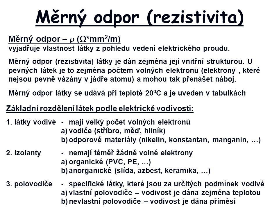 Měrný odpor –  (  *mm 2 /m) vyjadřuje vlastnost látky z pohledu vedení elektrického proudu.